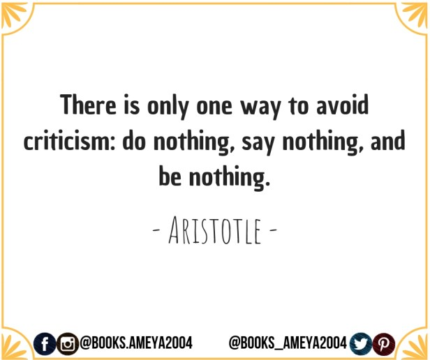 """There is only one way to avoid criticism: do nothing, say nothing, and be nothing."" ~ Aristotle"
