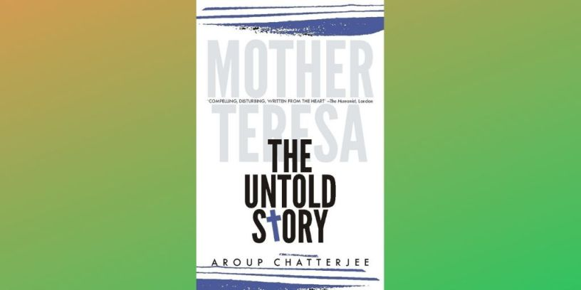 Aroup Chatterjee's 'Mother Teresa: The Untold Story'