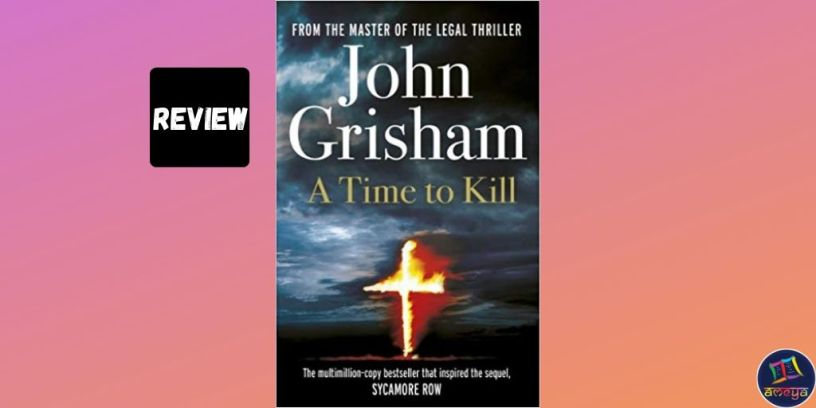 Book review of John Grisham's Legal Thriller 'A Time To Kill'