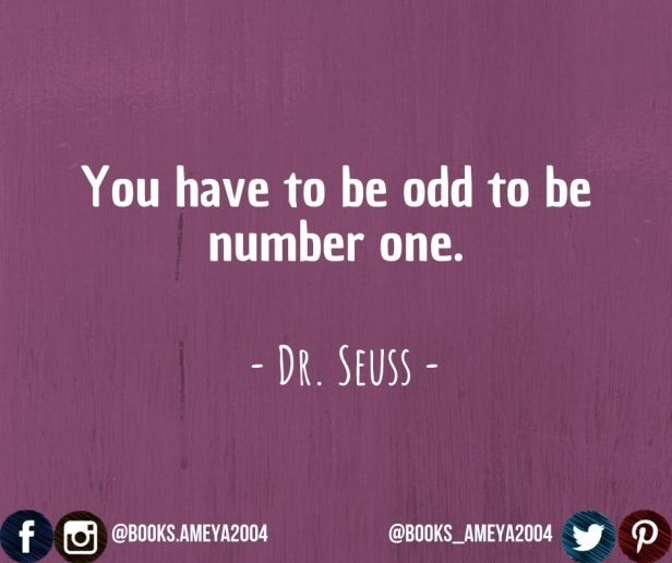 'You to be odd to be number one.' ~ Dr. Seuss