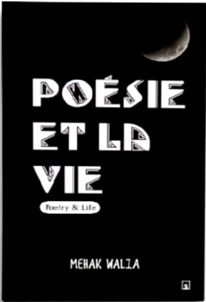 Poesie et la vie, a collection of French poems by Mehak Walia