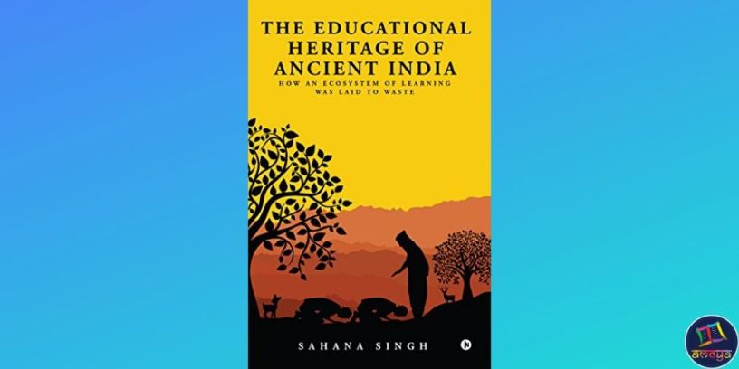 The Educational Heritage of Ancient India_ How an Ecosystem of Learning Was Laid to Waste