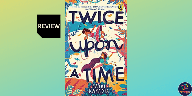 Twice upon a Time by Payal Kapadia
