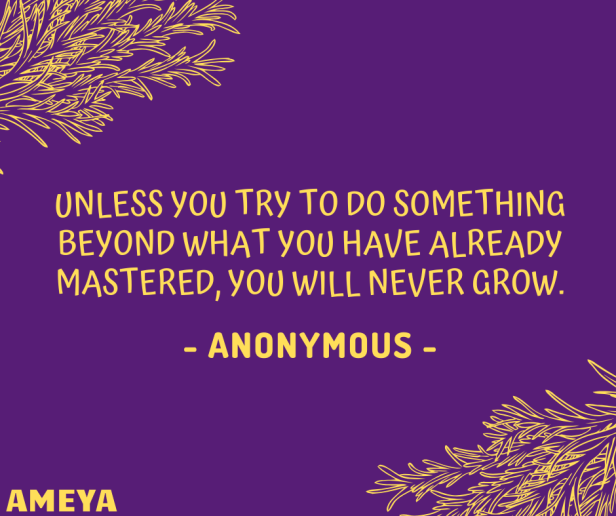 Unless you try to do something beyond what you have already mastered, you will never grow. - Anonymous