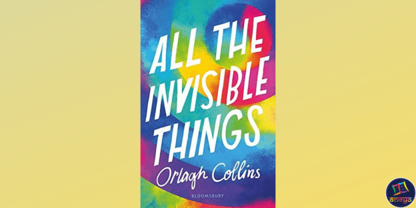 Cover of All the Invisible Things, by Orlagh Collins