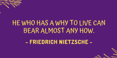 Friedrich Nietzsche on the importance of having a reason to live