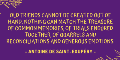 Antoine de Saint-Exupéry on the importance of old friends
