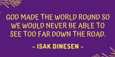 Isak Dinesen, or Karen Blixen, on why God made the world round