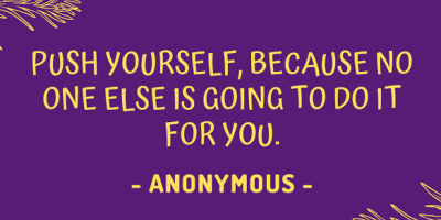 An anonymous quote about why you should push yourself