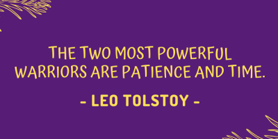 Leo Tolstoy's quote about patience and time being the most powerful warriors
