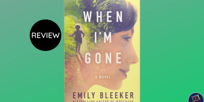 Book review of When I'm Gone, by Emily Bleeker