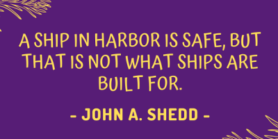 John Augustus Shedd on how a ship in harbor is safe, but that is not what it is meant for