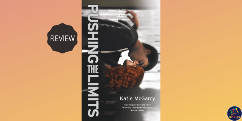 Pushing the Limits: The YA novel about the story of Echo and Noah, by Katie McGarry
