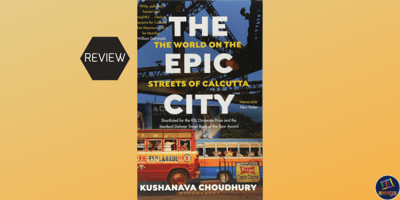 Book review of The Epic City: The World on the Streets of Calcutta, by Kushanava Choudhury