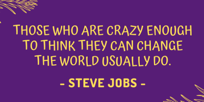 Steve Jobs on how those who are crazy enough to think they can change the world usually do.