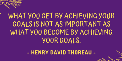 Henry David Thoreau on how what you get by achieving your goals is not as important as what you become by achieving your goals.
