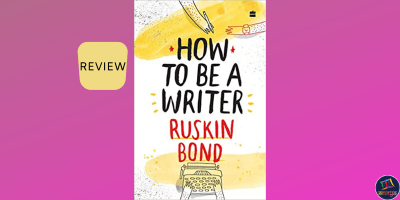 Ameya book review of How to Be a Writer by Ruskin Bond