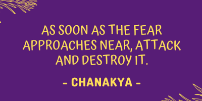 Chanakya on what to do as soon as the fear approaches near