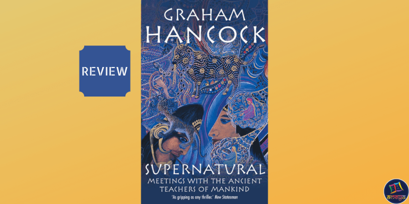 Book review of Supernatural by Graham Bruce Hancock