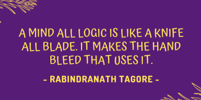 Nobel laureate Rabindranath Tagore on why a mind all logic is like a knife