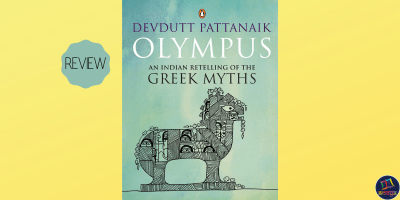 In this week's book review, Ameya takes a look at Devdutt Pattanaik's Olympus, which is a comprehensive account of all the major and minor events in Greek mythology