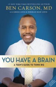 You Have a Brain: A Teen's Guide to T.H.I.N.K. B.I.G.-Ben Carson