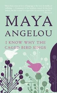 I know why the caged bird sings-Maya Angelou