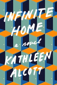Infinite Home by Kathleen Alcott 9781594633638_820ae
