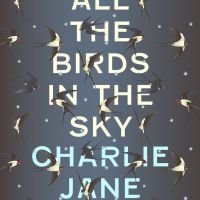 ALL THE BIRDS IN THE SKY by Charlie Jane Anders – Review