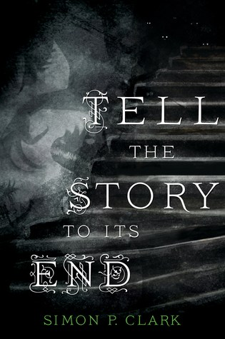 TELL THE STORY TO ITS END by Simon P. Clark – Review