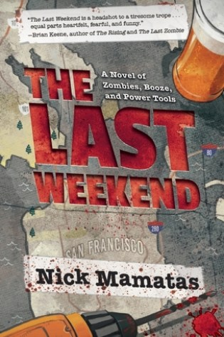 THE LAST WEEKEND: A NOVEL OF ZOMBIES, BOOZE, AND POWER TOOLS by Nick Mamatas – Review