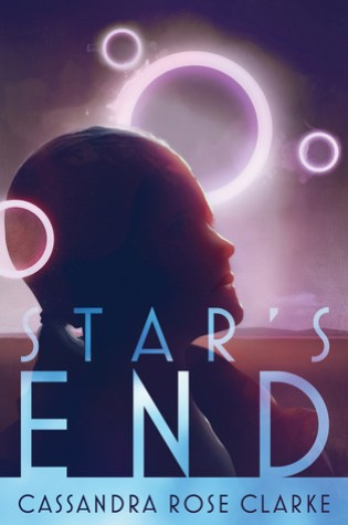 STAR'S END by Cassandra Rose Clarke – Review