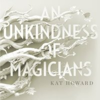 Waiting on Wednesday [233] – AN UNKINDNESS OF MAGICIANS by Kat Howard