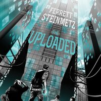 Waiting on Wednesday [252] – THE UPLOADED by Ferrett Steinmetz