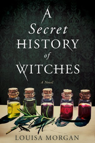 A SECRET HISTORY OF WITCHES by Louisa Morgan – Review