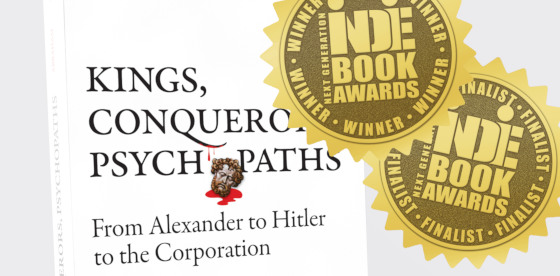 Book, Kings, Conquerors, Psychopaths, garners two Next Generation Indie Book Awards, one as a winner in 'Current Events/Social Change', and as a finalist in 'Historical Non Fiction'