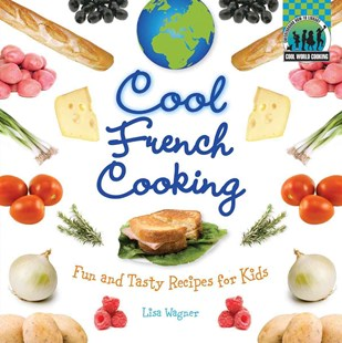 Book Cover Image for Cool French Cooking: Fun and Tasty Recipes for Kids