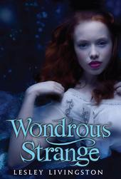 Wondrous Strange Lesley Livingston