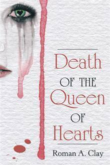 Death of the Queen of Hearts by Roman A. Clay