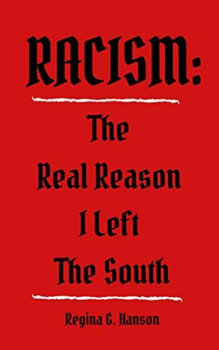 Racism: The Real Reason I Left The South Kindle by Regina Hanson