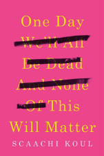 https://bookspoils.wordpress.com/2017/03/10/review-one-day-well-all-be-dead-and-none-of-this-will-matter-by-scaachi-koul/