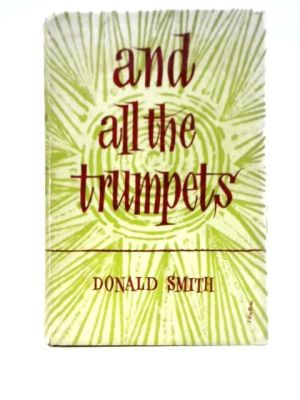 And All the Trumpets by Donald Smith