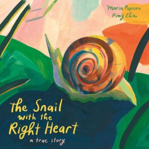 The Snail With the Right Hearty by Maria Popova