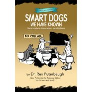 Smart Dogs We Have Known by Dr. Rex Puterbaugh (true stories / animals)