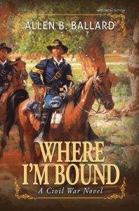 Where I'm Bound - A Civil War Novel by Allen Ballard