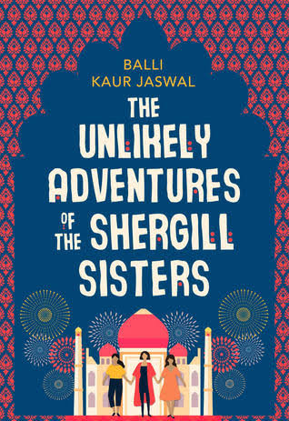 The Unlikely adventures of Shergill Sisters by Balli Kaur - Book Review on Books With Anjali