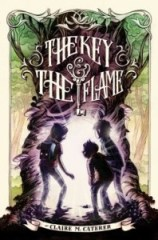book cover of The Key and the Flame by Claire M. Caterer published by McElderry Books