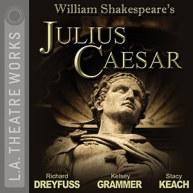 CD cpver of Julius Caesar by William Shakespeare read by Richard Dreyfuss, Kelsey Grammer, Stacy Keach, JoBeth Williams and a Full Cast published by L.A. Theatre Works