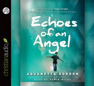 CD cover of Echoes of an Angel  by Aquanetta Gordon, Chris Macias | Read by Robin Miles Published by Christian Audio