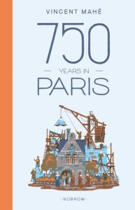 book cover of 750 Years in Paris by Vincent Mahe published by NoBrow | reviewed on BooksYALove.com